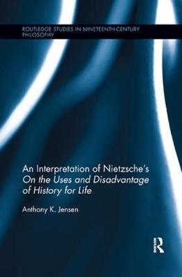 """An Interpretation of Nietzsche's """"On the Uses and Disadvantage of History for Life"""" by Anthony K. Jensen"""