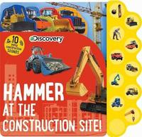 Discovery: Hammer at the Construction Site! by Editors Of Silver Dolphin Books