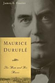 Maurice Durufle by James E. Frazier