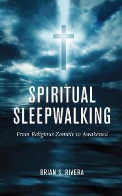 Spiritual Sleepwalking by Brian S Rivera