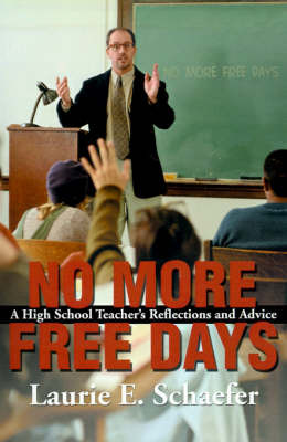 No More Free Days: A High School Teacher's Reflections and Advice by Laurie E. Schaefer image