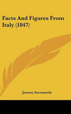 Facts and Figures from Italy (1847) by Jeremy Savonarola image