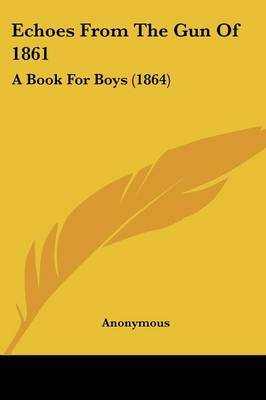 Echoes From The Gun Of 1861: A Book For Boys (1864) by * Anonymous image