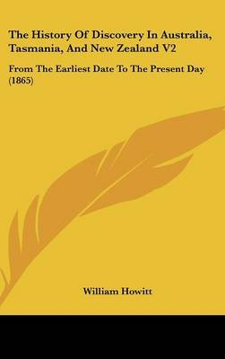 The History of Discovery in Australia, Tasmania, and New Zealand V2: From the Earliest Date to the Present Day (1865) by William Howitt image