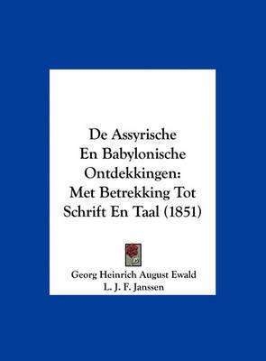 de Assyrische En Babylonische Ontdekkingen: Met Betrekking Tot Schrift En Taal (1851) by Georg Heinrich August Ewald