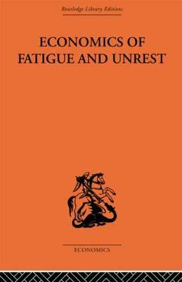 Economics of Fatigue and Unrest and the Efficiency of Labour in English and American Industry by P.Sargant Florence image