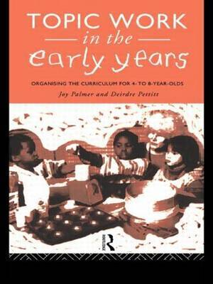 Topic Work in the Early Years by Joy Palmer