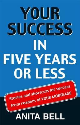 Your Success in Five Years or Less: Stories and Shortcuts by Anita Bell