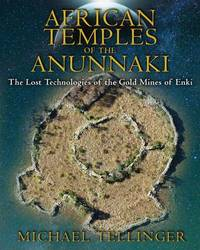 African Temples of the Anunnaki by Michael Tellinger