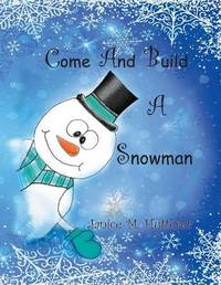 Come and Build a Snowman by Janice Hutterer