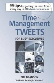 Time Management Tweets for Busy Executives by Bill Branson
