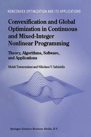 Convexification and Global Optimization in Continuous and Mixed-Integer Nonlinear Programming by Mohit Tawarmalani