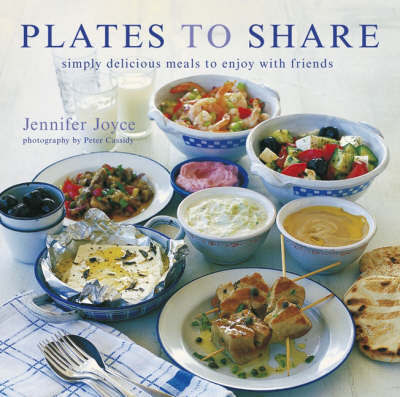 Plates to Share: Simply Delicious Meals to Enjoy with Friends by Jennifer Joyce image