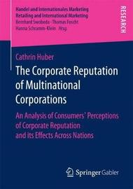 The Corporate Reputation of Multinational Corporations by Cathrin Huber