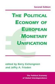 The Political Economy Of European Monetary Unification by Barry J Eichengreen