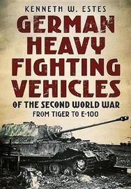 German Heavy Fighting Vehicles of the Second World War by Kenneth W. Estes image