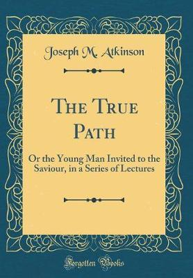 The True Path by Joseph M Atkinson