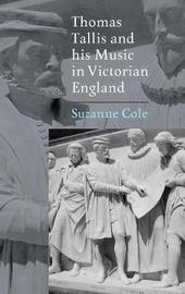 Thomas Tallis and his Music in Victorian England by Sue Cole