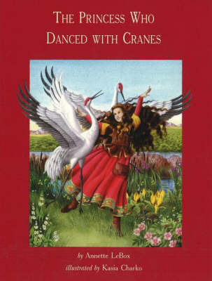 The Princess Who Danced with Cranes by Annette LeBox image