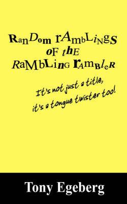 Random Ramblings of the Rambling Rambler by Tony, Egeberg image