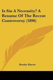 Is Sin a Necessity? a Resume of the Recent Controversy (1896) by Reader Harris image