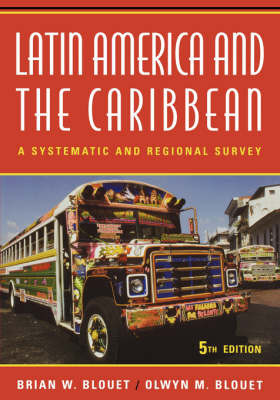 Latin America and the Caribbean: A Systematic and Regional Survey by Brian W Blouet