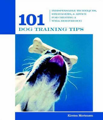 101 Dog Training Tips by Kirsten Mortensen