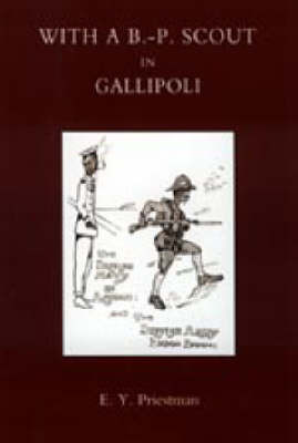 With a B-P Scout in Gallipoli. A Record of the Belton Bulldogs by E.Y. Priestman