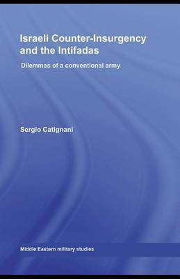 Israeli Counter-Insurgency and the Intifadas: Dilemmas of a Conventional Army by Sergio Catignani