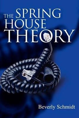 The Spring House Theory by Beverly Schmidt