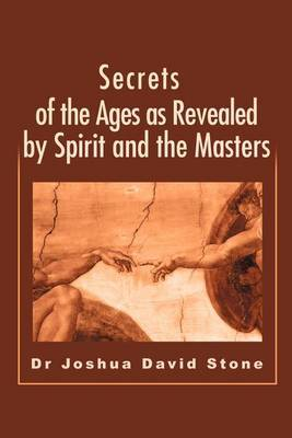 Secrets of the Ages as Revealed by Spirit and the Masters by Joshua David Stone image