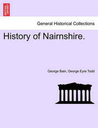History of Nairnshire. by George Bain