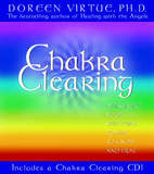 Chakra Clearing: Awakening Your Spiritual Power to Know and Heal: Book + CD by Doreen Virtue