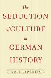 The Seduction of Culture in German History by Wolf Lepenies