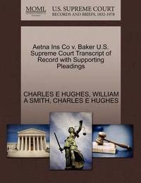 Aetna Ins Co V. Baker U.S. Supreme Court Transcript of Record with Supporting Pleadings by Charles E Hughes (Univ.of Tennessee)