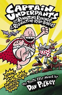 Captain Underpants: #10 Revenge of the Radioactive Robo-Boxers by Dav Pilkey