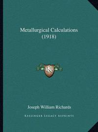 Metallurgical Calculations (1918) by Joseph William Richards