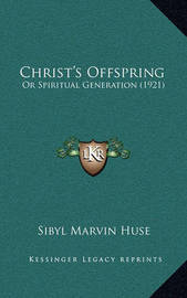 Christ's Offspring: Or Spiritual Generation (1921) by Sibyl Marvin Huse