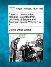 Cases on Common Law Pleading by Clarke Butler Whittier