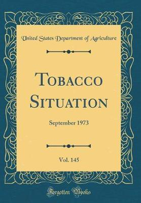 Tobacco Situation, Vol. 145 by United States Department of Agriculture