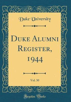 Duke Alumni Register, 1944, Vol. 30 (Classic Reprint) by Duke University