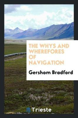 The Whys and Wherefores of Navigation by Gershom Bradford image