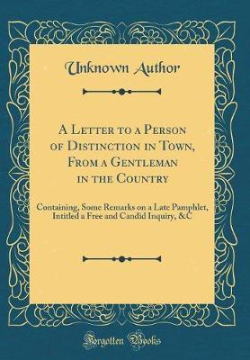 A Letter to a Person of Distinction in Town, from a Gentleman in the Country by Unknown Author image