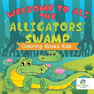 Welcome to Ali the Alligators' Swamp Coloring Books Kids by Educando Kids