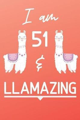 I Am 51 And Llamazing by Llama Publishing