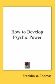 How to Develop Psychic Power by Franklin A. Thomas