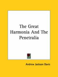 The Great Harmonia And The Penetralia by Andrew Jackson Davis