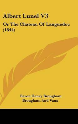 Albert Lunel V3: Or the Chateau of Languedoc (1844) by Baron Henry Brougham Brougham and Vaux image