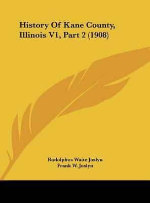 History of Kane County, Illinois V1, Part 2 (1908) by Rodolphus Waite Joslyn