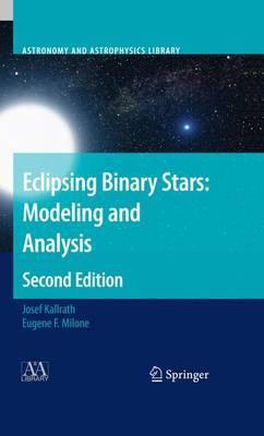 Eclipsing Binary Stars: Modeling and Analysis by Josef Kallrath